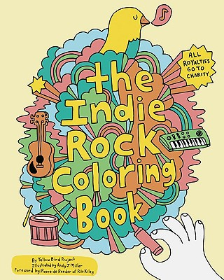 The Indie Rock Coloring Book By Yellow Bird Project/ Miller, Andy J. (ILT)