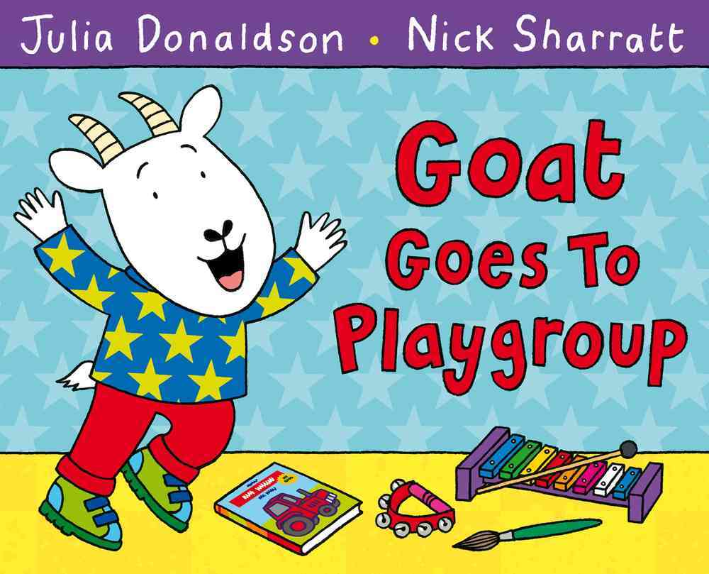 Goat Goes to Playgroup By Donaldson, Julia/ Sharratt, Nick (ILT)